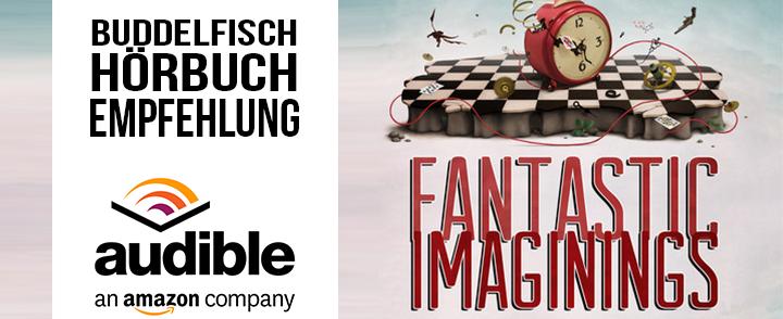 Hörbuch-Empfehlung: Fantastic Imaginings von Stefan Rudnicki