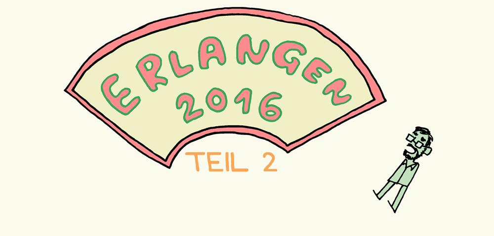 Erlangen 2016, Tagebuch: Teil 2