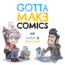 gotta_make_comics_COVER_v1a_1700px